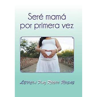 Ser mam por primera vez by Rosas & Leticia Paz Rubio