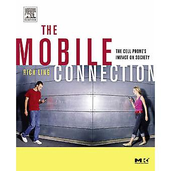 The Mobile Connection The Cell Phones Impact on Society by Ling & Richard