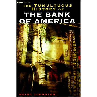 The Tumultuous History of the Bank of America by Johnston & Moira
