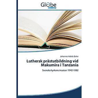 Luthersk Prastutbildning VID Makumira I Tanzania by Habib Zeiler Johannes