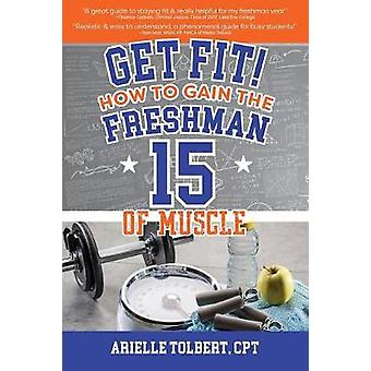Get Fit How To Gain The Freshman 15 Of Muscle by Tolbert & Arielle