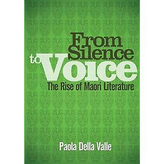 From Silence to Voice The Rise of Maori Literature by Della Valle & Paola