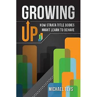 Growing Up  How Strata Title Bodies Might Learn to Behave by Teys & Michael