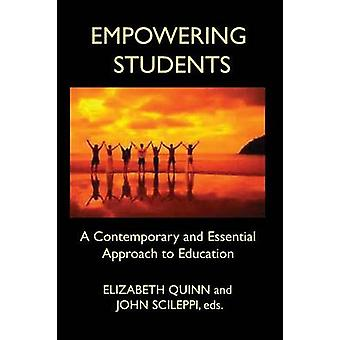 EMPOWERING STUDENTS A Contemporary and Essential Approach to Education by Quinn & Elizabeth
