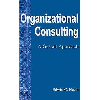 Organizational Consulting  A Gestalt Approach by Nevis & Edwin C.