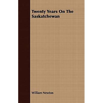 Twenty Years On The Saskatchewan by Newton & William