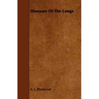 Diseases Of The Lungs by Blackwood & A. L.