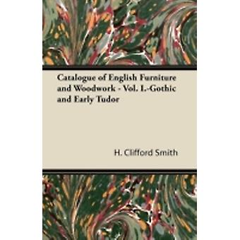 Catalogue of English Furniture and Woodwork  Vol. I.Gothic and Early Tudor by Smith & H. Clifford