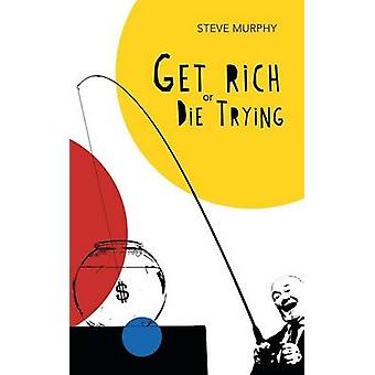 Get Rich or Die Trying by Murphy & Steve