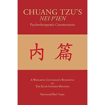 CHUANG TZUS NEI PIEN Psychotherapeutic Commentaries A Wayfaring Counselors Rendering of The Seven Interior Records by Vespe & Raymond Bart