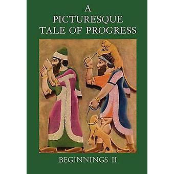 A Picturesque Tale of Progress Beginnings II by Miller & Olive Beaupre