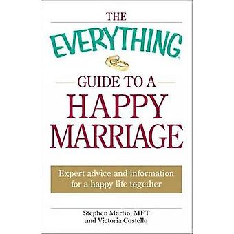 The Everything Guide to a Happy Marriage Expert Advice and Information for a Happy Life Together by Martin & Stephen