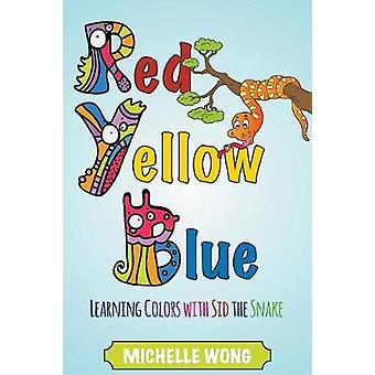 Red Yellow Blue Learning Colors with Sid the Snake by Wong & Michelle