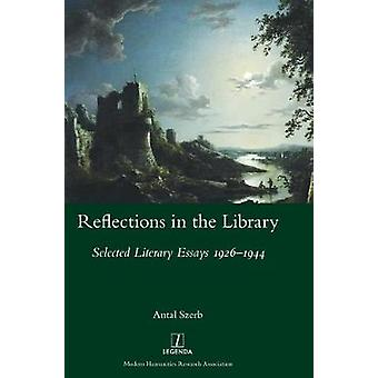 Reflections in the Library Selected Literary Essays 19261944 by Szerb & Antal