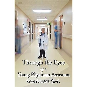 Through the Eyes of a Young Physician Assistant by Conroy & Sean