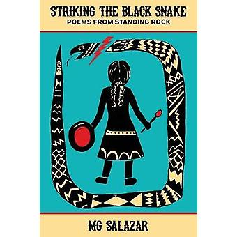 Striking the Black Snake Poems from Standing Rock by Salazar & MG