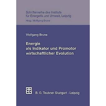 Energie ALS Indikator Und Promotor Wirtschaftlicher Evolution by Brune & Wolfgang