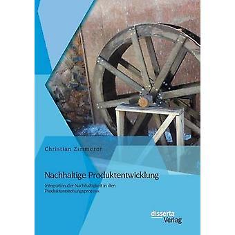 Nachhaltige Produktentwicklung Integration der Nachhaltigkeit in den Produktentstehungsprozess by Zimmerer & Christian