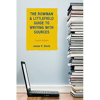 The Rowman  Littlefield Guide to Writing with Sources by James P. Davis