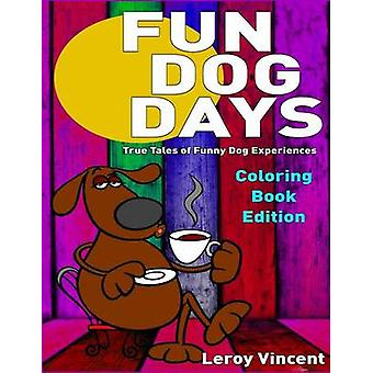 Fun Dog Days Coloring Book True Tales of Funny Dog Experiences by Vincent & Leroy