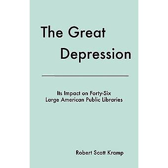 The Great Depression Its Impact on FortySix Large American Public Libraries an Analysis of Published Writings of Their Directors by Kramp & Robert Scott