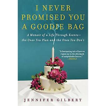 I Never Promised You a Goodie Bag - A Memoir of a Life Through Events-