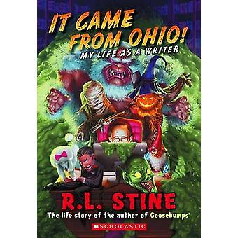 It Came from Ohio! - My Life as a Writer by R L Stine - 9780545828918