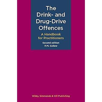 The Drink- and Drug-Drive Offences - A Handbook for Practitioners by P