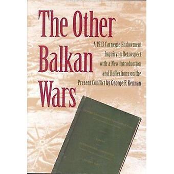 Otras guerras de los Balcanes - Una investigación de Carnegie Endowment de 1913 en Retrospect