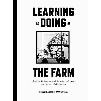 Learning by Doing at the Farm - Craft - Science and Counterculture in