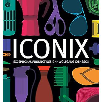 Iconix - Exceptional Product Design by Wolfgang Joensson - 97815107303