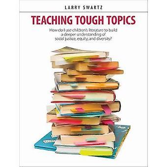 Teaching Tough Topics - Using Children's Literature to Build a Better