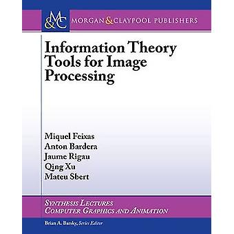 Information Theory Tools for Image Processing by Miquel Feixas - Anto
