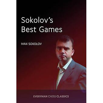 Sokolov's Best Games (annotated edition) by Ivan Sokolov - 9781781943