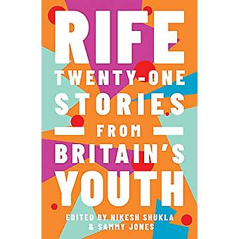 Rife - Twenty-One Stories from Britain's Youth by Nikesh Shukla - 9781