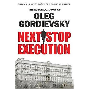 Next Stop Execution by Oleg Gordievsky - 9781839011795 Book