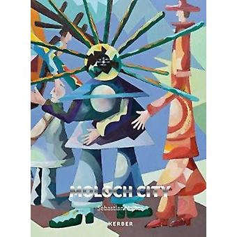 Sebastian Heiner  Moloch City by Text by Sebastian Heiner & Text by Audrey Hoermann & Text by Steve Long & Text by Michael Wruck