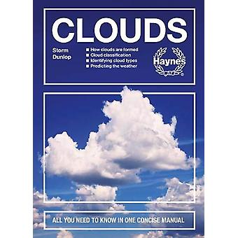 Clouds - All you need to know in one concise manual by Storm Dunlop -