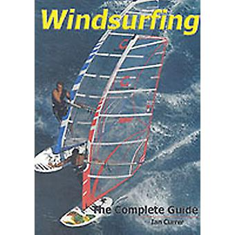 Windsurfing  The Complete Guide by Ian Currer