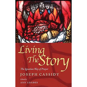 Living the Story  The Ignatian Way of Prayer and Scripture Reading by Joe Cassidy & Edited by Ann Loades