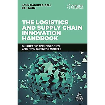 The Logistics and Supply Chain Innovation Handbook - Disruptive Techno