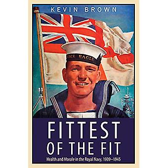 Fittest of the Fit - Health and Morale in the Royal Navy - 1939-1945 b