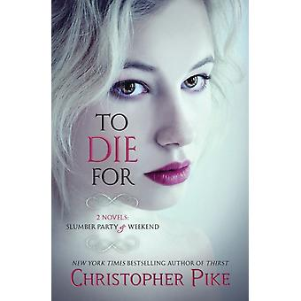 To Die for  2 Novels Slumber Party amp Weekend by Christopher Pike