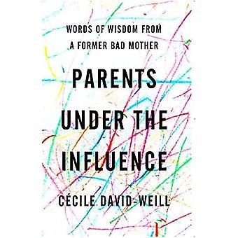 Forældre under indflydelse: Visdomsord fra en tidligere bad mother