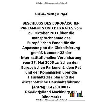 BESCHLUSS vom 25. Oktober 2011 Aber die Inanspruchnahme des Europ ischen Fonds fAr die Anpassung an die Globalisierung helmi A Nummer 28 der Interinstitutionellen Vereinbarung vom 17. Mai 2006 Aber die Haushaltsdisziplin und die wirtschaftliche Haushalt