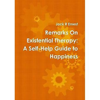 Remarks on Existential Therapy - A Self-Help Guide to Happiness by Jac