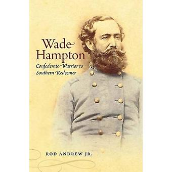 Wade Hampton - Rod Andrew'n Konfederaation soturi eteläiselle lunastajalle