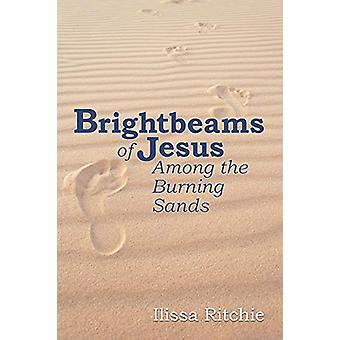 Brightbeams of Jesus Among the Burning Sands by Ilissa Ritchie - 9781