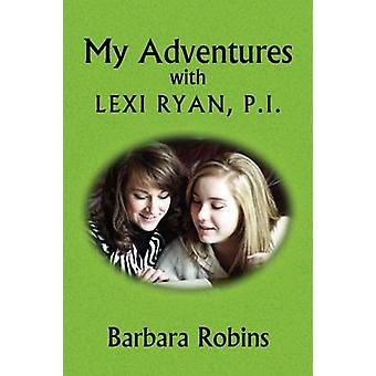 My Adventures with Lexi Ryan - P.I. by Barbara Robins - 9781436396530