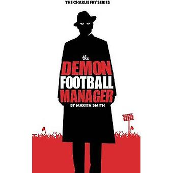 The Demon Football Manager by Martin Smith - 9781517144623 Book